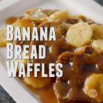 Banana Bread Waffles with Bananas Foster Sauce